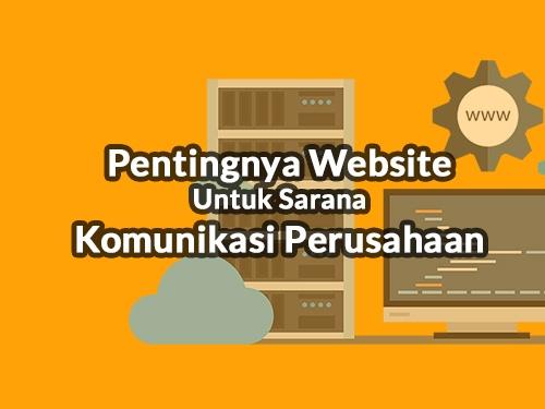Pentingnya Website Untuk Sarana Komunikasi Perusahaan